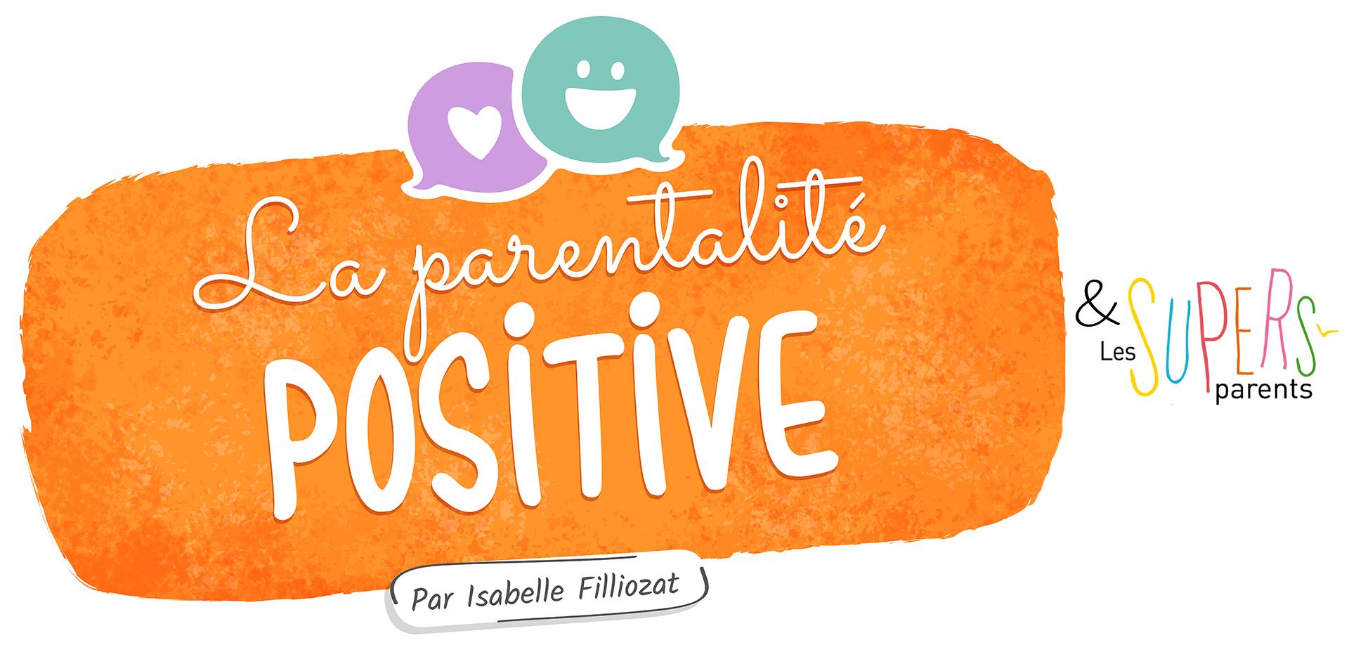 Programme Parentalité Positive - Isabelle Filliozat et les Super Parents